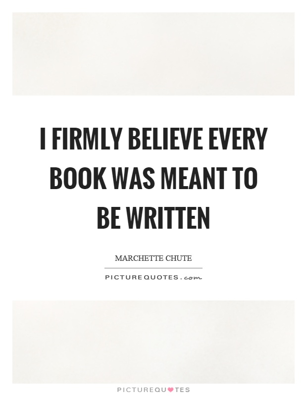 I firmly believe every book was meant to be written Picture Quote #1