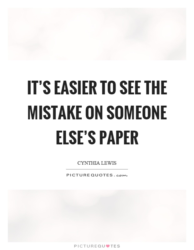 It's easier to see the mistake on someone else's paper Picture Quote #1