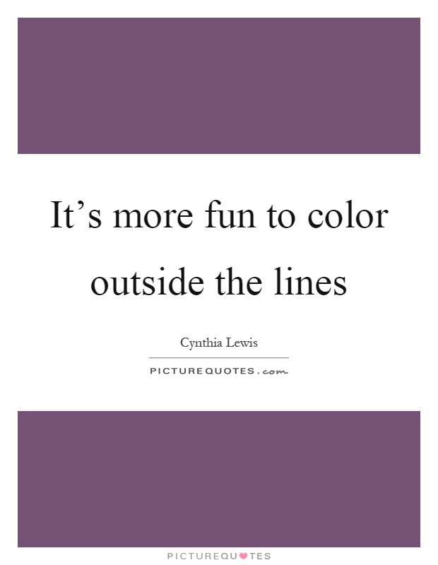 It's more fun to color outside the lines Picture Quote #1