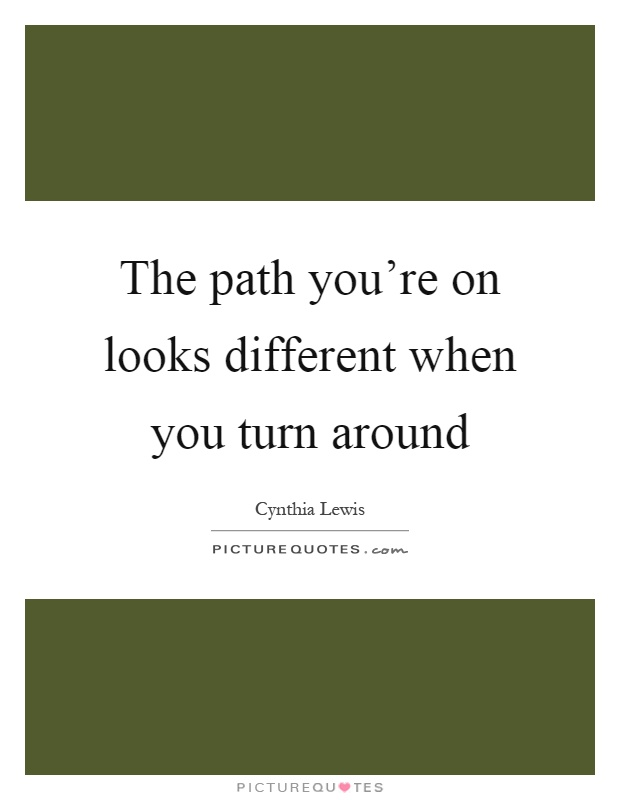 The path you're on looks different when you turn around Picture Quote #1