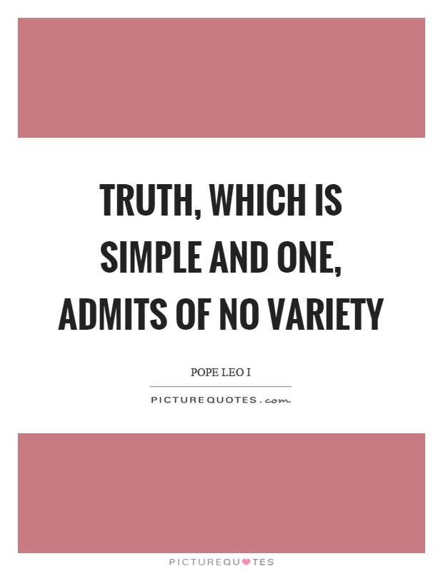 Truth, which is simple and one, admits of no variety Picture Quote #1