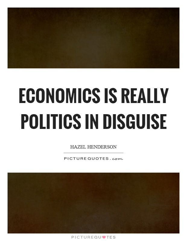 Economics is really politics in disguise Picture Quote #1