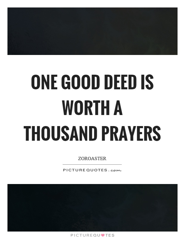 One good deed is worth a thousand prayers Picture Quote #1