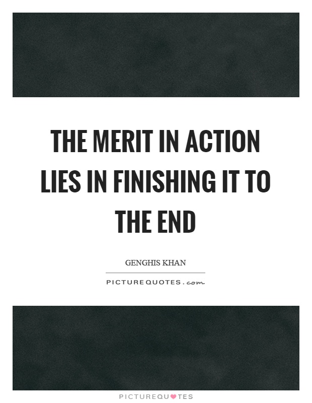 The merit in action lies in finishing it to the end Picture Quote #1