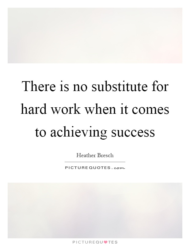 There is no substitute for hard work when it comes to achieving success Picture Quote #1