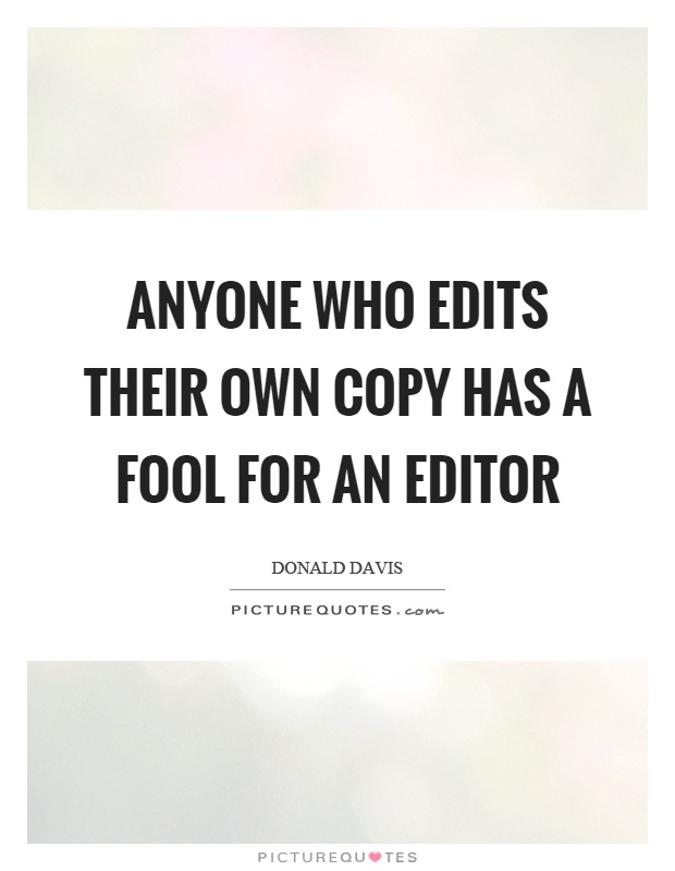 anyone who edits their own copy has a fool for an editor picture