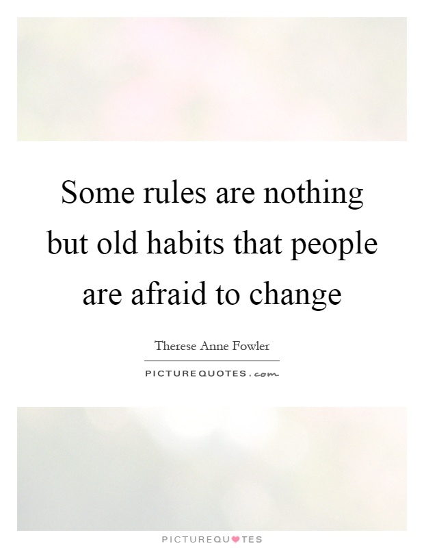 Some rules are nothing but old habits that people are afraid to change Picture Quote #1