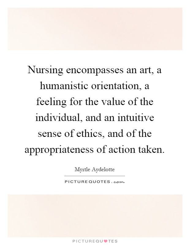 Nursing Encompasses An Art A Humanistic Orientation A