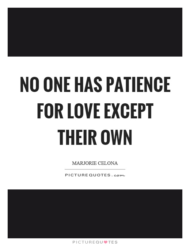 No one has patience for love except their own Picture Quote #1