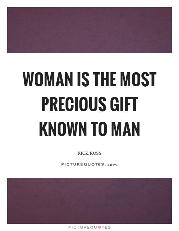 Woman is the most precious gift known to man Picture Quote #1