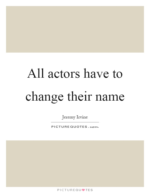 All actors have to change their name Picture Quote #1
