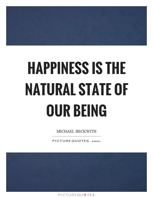 Happiness is the natural state of our being Picture Quote #1