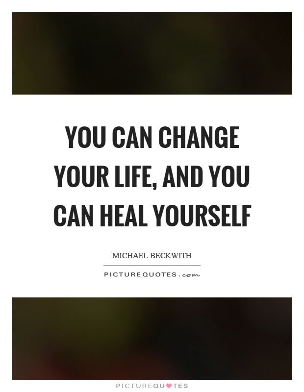 You can change your life, and you can heal yourself Picture Quote #1