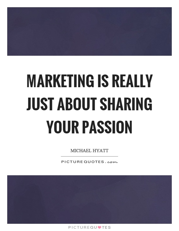 Marketing is really just about sharing your passion Picture Quote #1