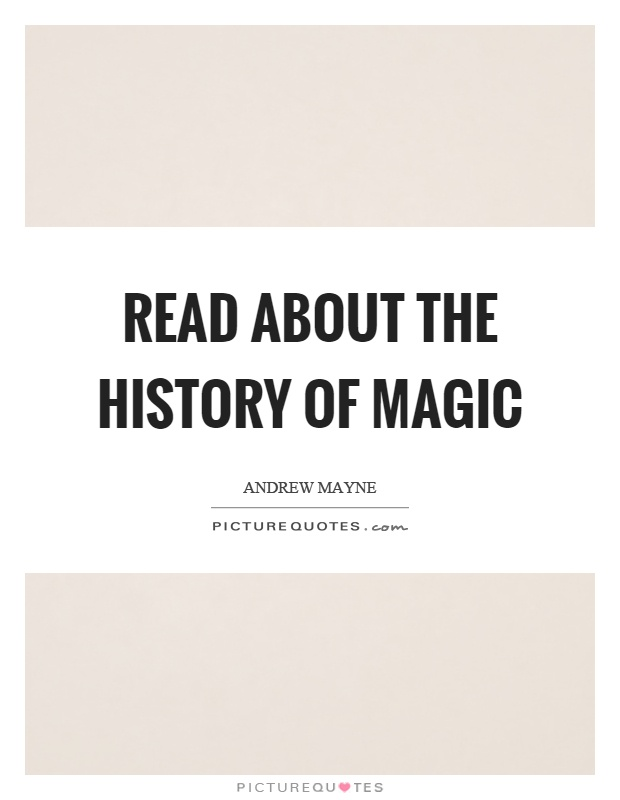 Read about the history of magic Picture Quote #1