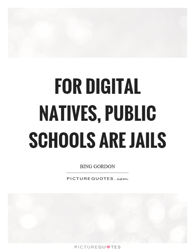 For digital natives, public schools are jails Picture Quote #1
