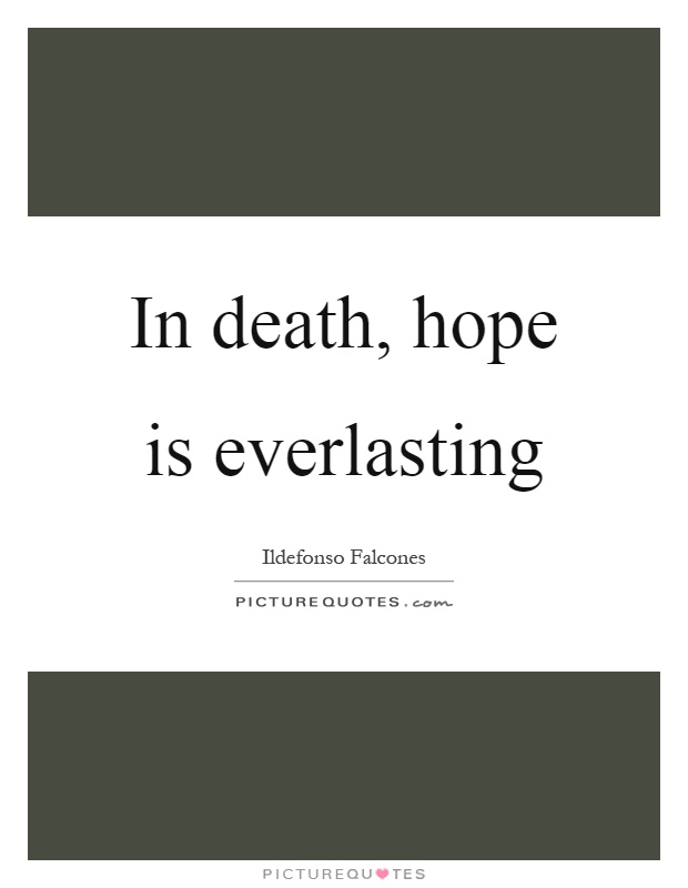 In death, hope is everlasting Picture Quote #1