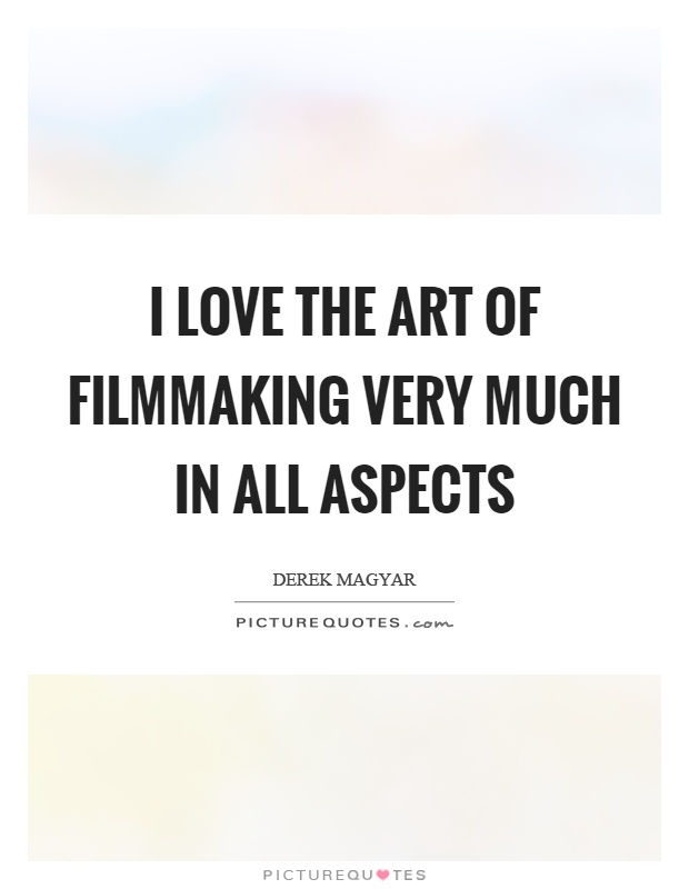I love the art of filmmaking very much in all aspects Picture Quote #1