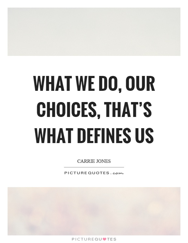 What we do, our choices, that's what defines us Picture Quote #1