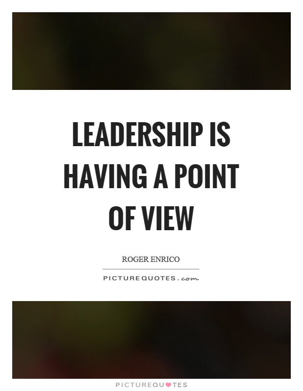 Leadership is having a point of view Picture Quote #1
