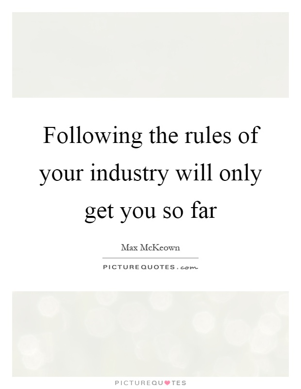 Following the rules of your industry will only get you so far Picture Quote #1