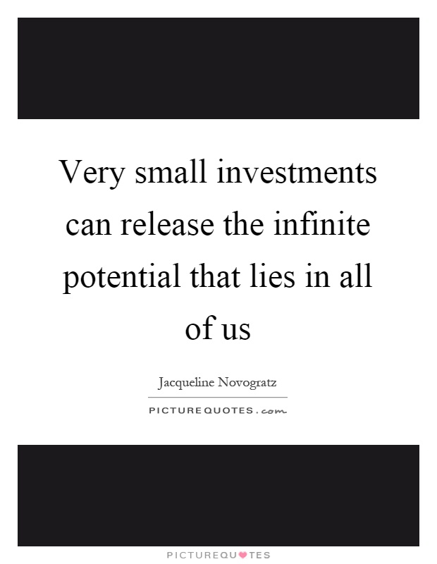 Very small investments can release the infinite potential that lies in all of us Picture Quote #1