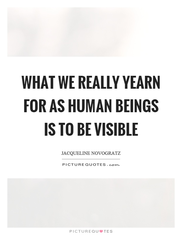What we really yearn for as human beings is to be visible Picture Quote #1