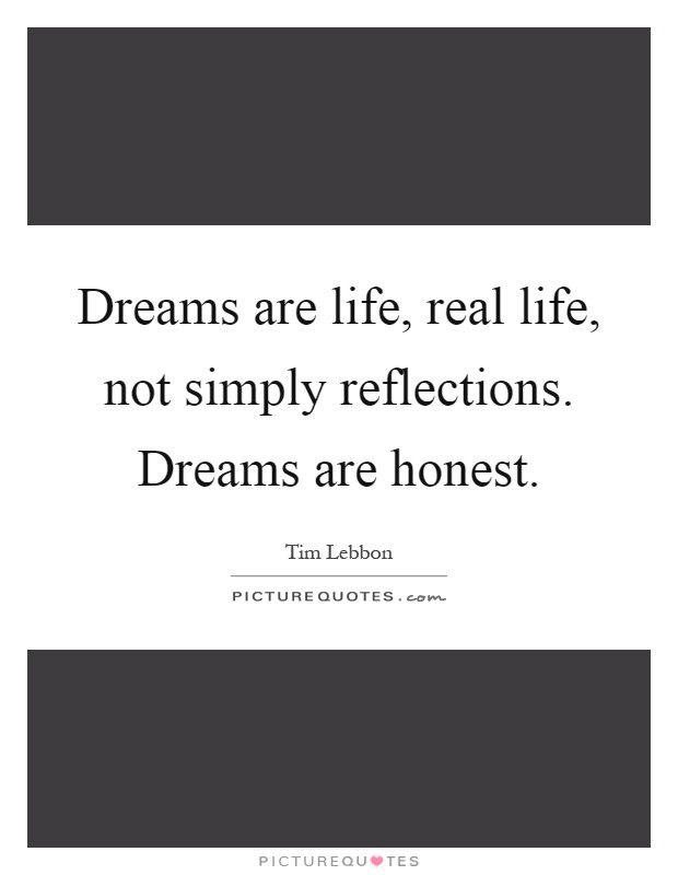 Dreams are life, real life, not simply reflections. Dreams are honest Picture Quote #1