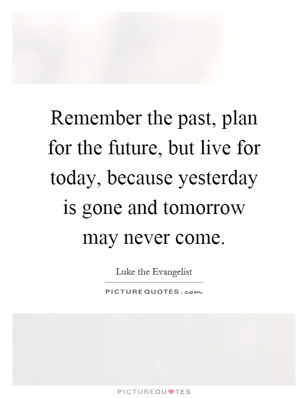 Live For Today Quotes Beauteous Remember The Past Plan For The Future But Live For Today