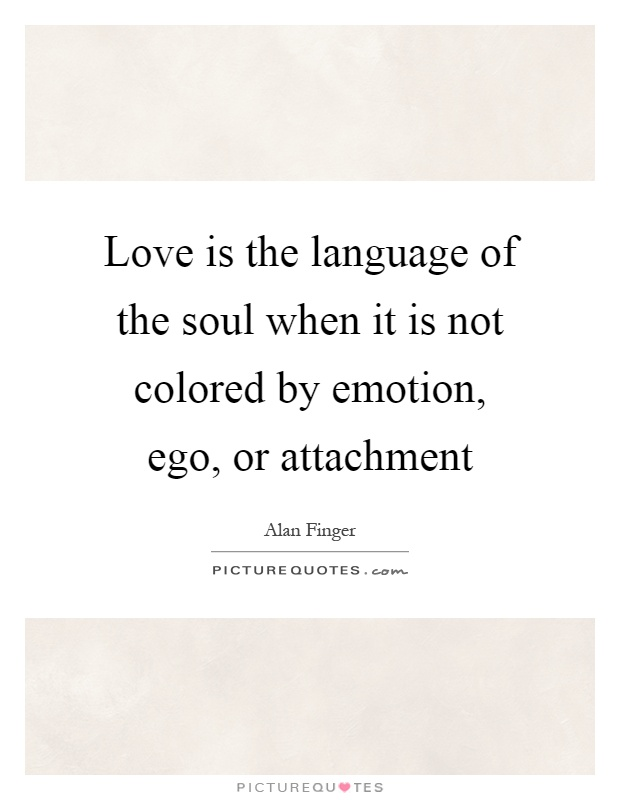 Love is the language of the soul when it is not colored by emotion, ego, or attachment Picture Quote #1