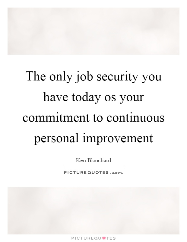 The only job security you have today os your commitment to continuous personal improvement Picture Quote #1