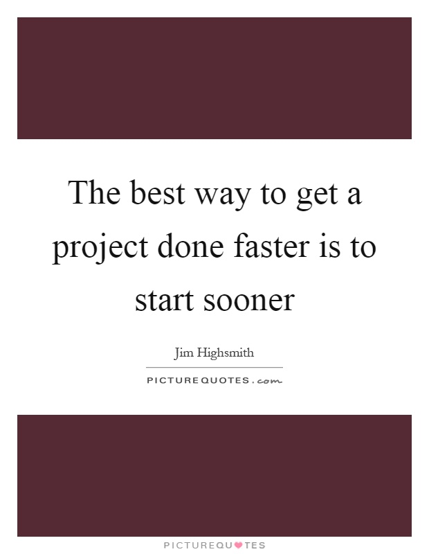 The best way to get a project done faster is to start sooner Picture Quote #1