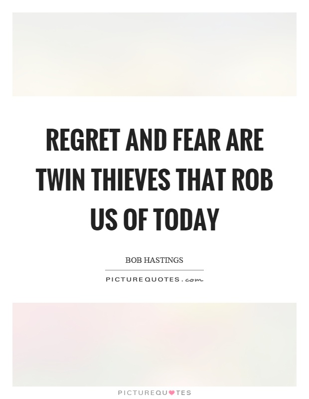 Regret and fear are twin thieves that rob us of today Picture Quote #1