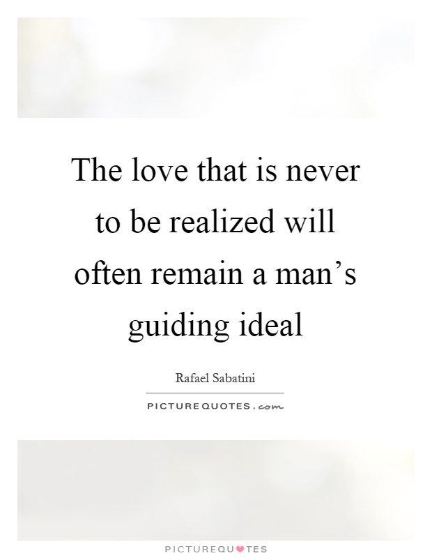 The love that is never to be realized will often remain a man's guiding ideal Picture Quote #1