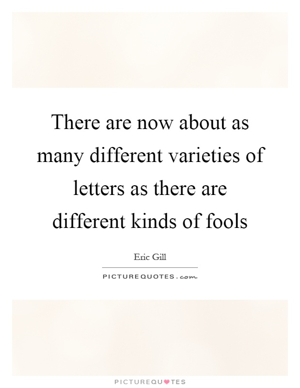 There are now about as many different varieties of letters as there are different kinds of fools Picture Quote #1