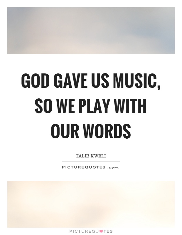 god gave us music so we play our words picture quotes