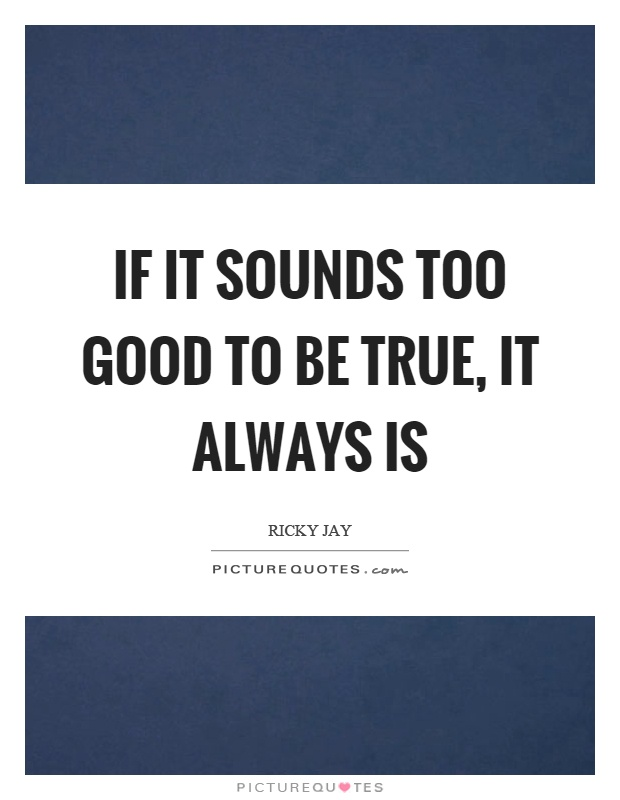 If it sounds too good to be true, it always is Picture Quote #1