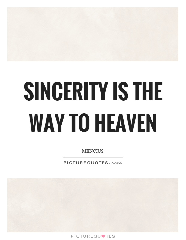 Sincerity is the way to heaven Picture Quote #1
