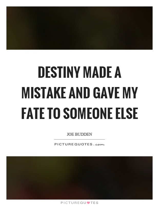 Destiny made a mistake and gave my fate to someone else Picture Quote #1