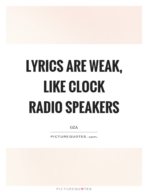 Lyrics are weak, like clock radio speakers Picture Quote #1