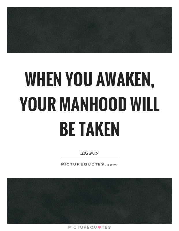 When you awaken, your manhood will be taken Picture Quote #1