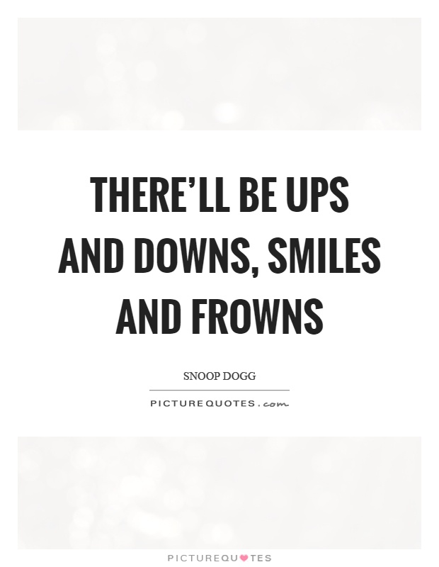 Ups Quote Unique There'll Be Ups And Downs Smiles And Frowns  Picture Quotes