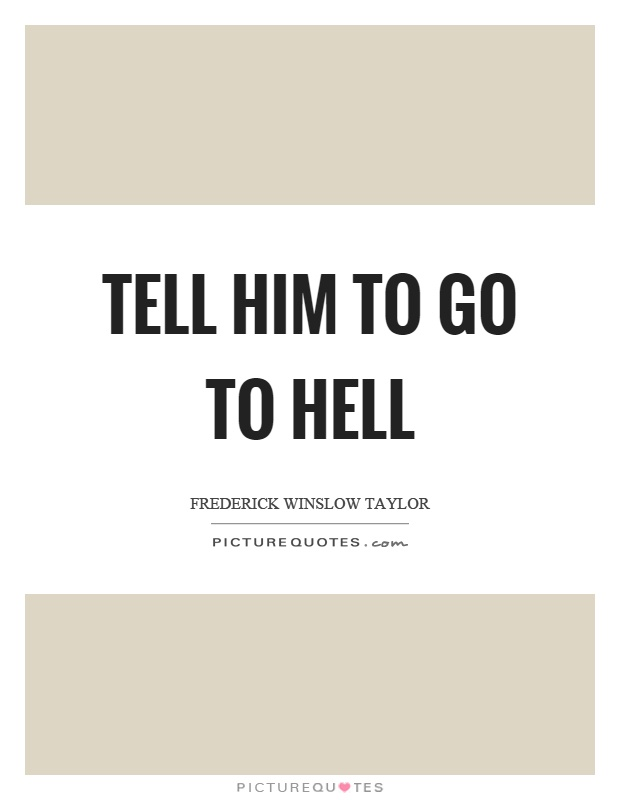 Tell him to go to hell Picture Quote #1