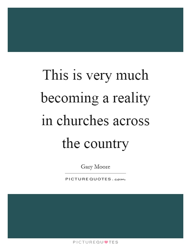 This is very much becoming a reality in churches across the country Picture Quote #1