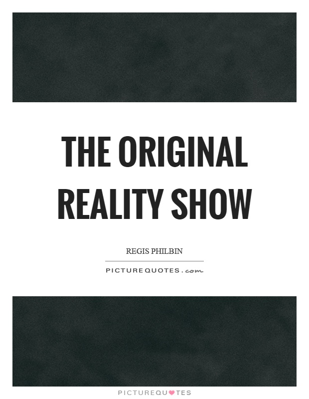 The original reality show Picture Quote #1
