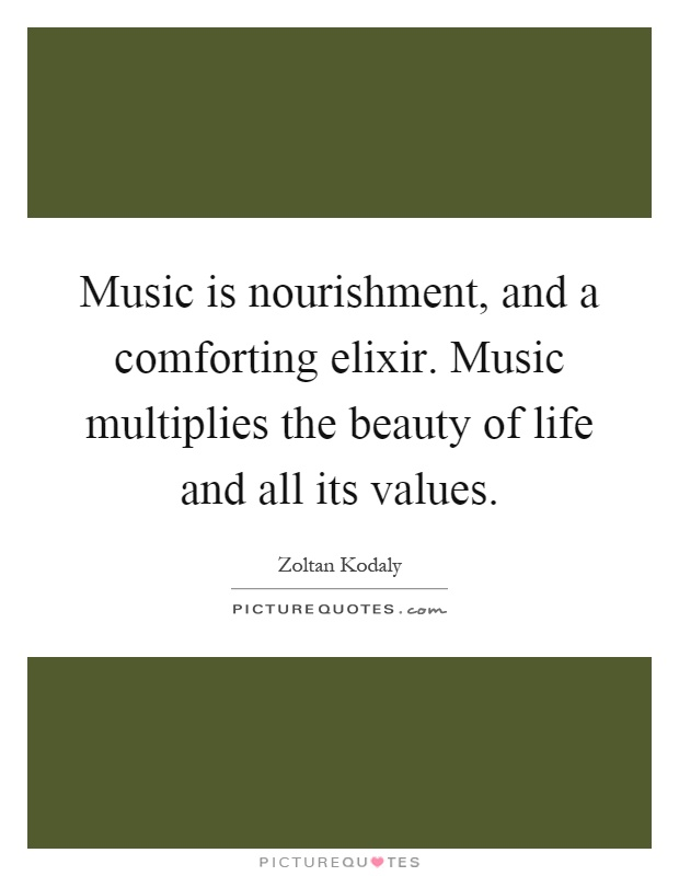 Music is nourishment, and a comforting elixir. Music multiplies the beauty of life and all its values Picture Quote #1