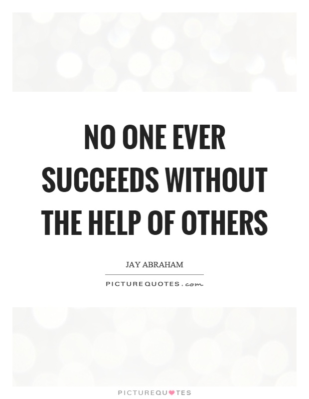 No one ever succeeds without the help of others Picture Quote #1