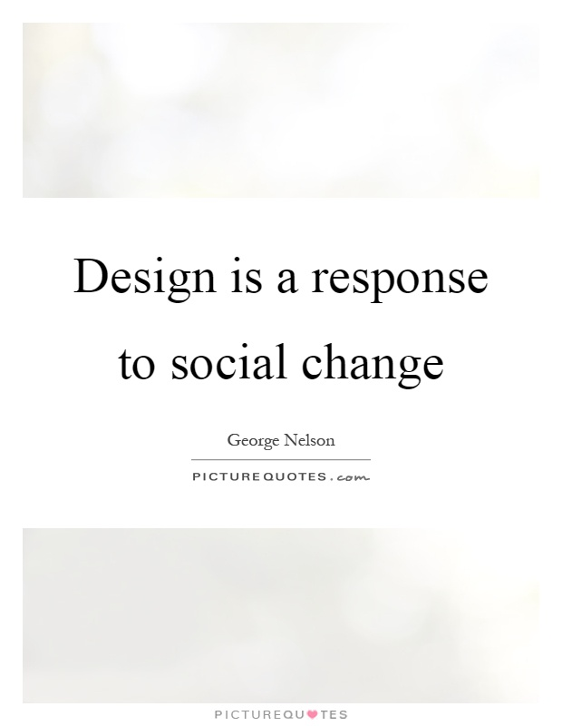Social Change Quotes Cool Design Is A Response To Social Change  Picture Quotes