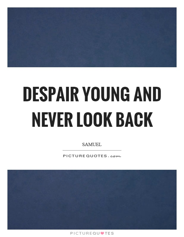 Despair young and never look back Picture Quote #1