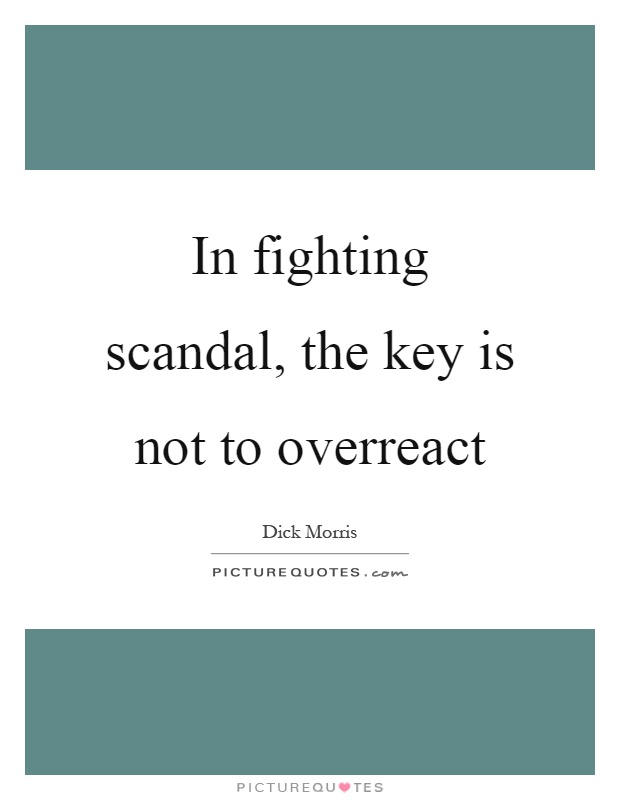 In fighting scandal, the key is not to overreact Picture Quote #1